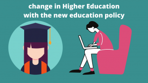 change in Higher Education with the new education policy